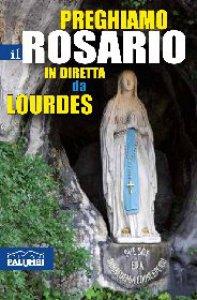 Copertina di 'Preghiamo il rosario in diretta da Lourdes'