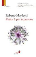 L' etica è per le persone - Roberto Mordacci