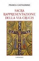 La sacra rappresentazione della Via Crucis - Castagnino Franca