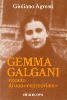 Gemma Galgani. Ritratto di una «Espropriata» - Agresti Giuliano