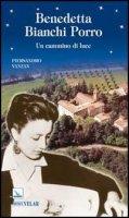 Benedetta Bianchi Porro. Un cammino di luce - Vanzan Piersandro