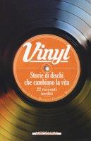 Vinyl. Storie di dischi che cambiano la vita