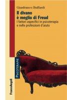 Il divano è meglio di Freud. I fattori aspecifici in psicoterapia e nelle professioni d'aiuto - Gianfranco Buffardi