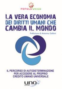Copertina di 'La vera economia dei diritti umani che cambia il mondo. Il percorso di autodeterminazione per accedere al proprio Credito Umano Universale'