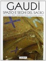 Gaudì. Spazio e segni del sacro - Crippa M. Antonietta, Bassegoda Nonell Joan, Llimargas Marc