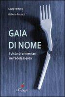 Gaia di nome. I disturbi alimentari nell'adolescenza - Romanò Laura, Pozzetti Roberto