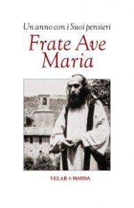 Copertina di 'Frate Ave Maria. Un anno con i Suoi pensieri'