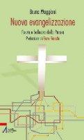 Nuova evangelizzazione. Forma e bellezza della Parola - Maggioni Bruno