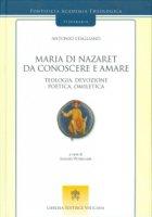 Maria di Nazaret da conoscere e amare - Antonio Staglian�