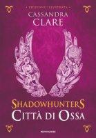 Città di ossa. Shadowhunters. Ediz. a colori - Clare Cassandra