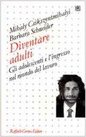 Diventare adulti. Gli adolescenti e l'ingresso nel mondo del lavoro - Csikszentmihalyi Mihaly,  Schneider Barbara