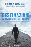 Destinazioni. In cammino verso la felicità - Romagnoli Richard