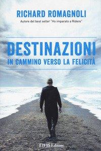 Copertina di 'Destinazioni. In cammino verso la felicità'