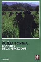 Guerra e cinema. Logistica della percezione - Virilio Paul