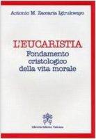 L'Eucaristia. Fondamento cristologico della vita morale - Igirukwayo Antonio M. Zaccaria