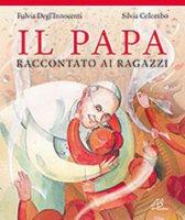 Il papa raccontato ai ragazzi - Fulvia Degl'Innocenti, Silvia Colombo