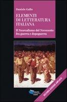 Elementi di letteratura italiana. Il neorealismo del Novecento fra guerra e dopoguerra - Gallo Daniele