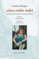 Sénza vultès indrì. Poesie in dialetto romagnolo - Borgini Germana