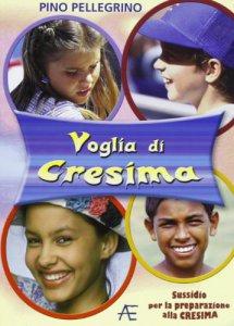 Copertina di 'Voglia di Cresima - Sussidio per la preparazione alla Cresima'