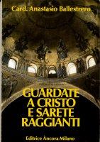 Guardate a Cristo e sarete raggianti - Anastasio A. Ballestrero