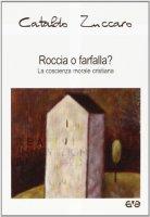 Roccia o farfalla? La coscienza morale cristiana - Cataldo Zuccaro