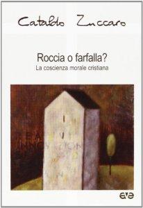 Copertina di 'Roccia o farfalla? La coscienza morale cristiana'