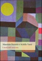 I modi dell'amicizia - Ferraris Maurizio, Varzi Achille C.