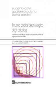 Copertina di 'Il nuovo codice deontologico degli psicologi. Commentato articolo per articolo con decisioni ordinistiche e giurisprudenza ordinaria'
