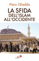 La sfida dell'Islam all'Occidente - Gheddo Piero