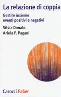 La relazione di coppia. Gestire insieme eventi positivi e negativi - Donato Silvia, Pagani Ariela Francesca