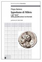 Ippodamo di Mileto e gli «inizi» della pianificazione territoriale - Barbera Filippo