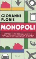 Monopoli. Conflitti d'interesse, caste e privilegi dell'economia italiana - Floris Giovanni