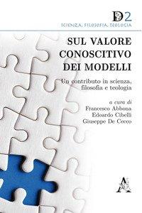 Copertina di 'Sul valore conoscitivo dei modelli. Un contributo in scienza, filosofia e teologia'