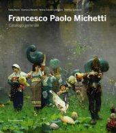 Francesco Paolo Michetti. Catalogo generale. Ediz. illustrata