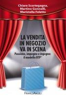 La vendita in negozio va in scena. Passione, impegno e ingegno: il modello RTP© - Chiara Scortegagna, Martino Gonnelli, Maristella Feletto