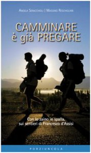 Copertina di 'Camminare è già pregare. Con lo zaino in spalla sui sentieri di san Francesco d'Assisi'