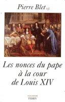 Les nonces du pape à la cour de Louis XIV - Pierre Blet
