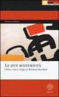 Le due modernità. Critica, crisi e utopia in Reinhart Koselleck - Imbriano Gennaro