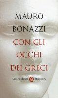 Con gli occhi dei greci - Mauro Bonazzi
