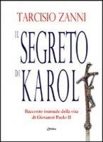Il segreto di Karol. Racconto inusuale della vita di Giovanni Paolo II - Zanni Tarcisio