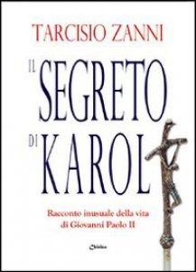 Copertina di 'Il segreto di Karol. Racconto inusuale della vita di Giovanni Paolo II'