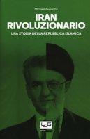 Iran rivoluzionario. Una storia della repubblica islamica - Axworthy Michael