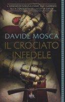 Il crociato infedele. 1099, l'assedio di Gerusalemme. I signori della guerra - Mosca Davide