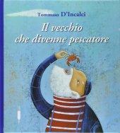 Il vecchio che divenne pescatore - Tommaso D'Incalci