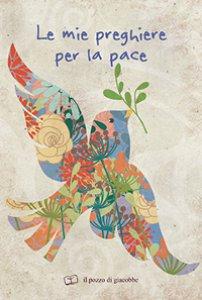 Copertina di 'Le mie preghiere per la pace'