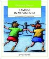 Bambini in movimento. 120 giochi e percorsi di psicomotricità - Paesani Giovanna