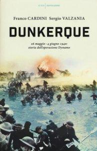 Copertina di 'Dunkerque. 26 maggio-4 giugno 1940: storia dell'operazione Dynamo'