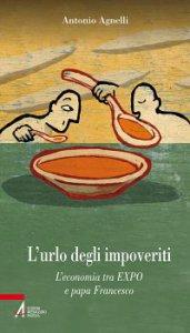 Copertina di 'L' urlo degli impoveriti. L'economia tra EXPO e papa Francesco'