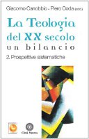 La teologia del XX secolo. Un bilancio [vol_2] / Prospettive sistematiche