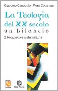 Copertina di 'La teologia del XX secolo. Un bilancio [vol_2] / Prospettive sistematiche'